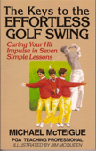 The Keys to the Effortless Golf Swing: Curing Your Hit Impulse in Seven Simple Lessons Book Cover