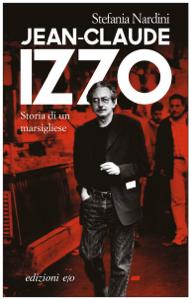 Jean-Claude Izzo. Storia di un marsigliese Libro Cover