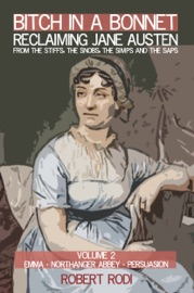 Bitch In A Bonnet Reclaiming Jane Austen From The Stiffs The Snobs The Simps And The Saps Volume 2