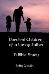 Obedient Children Of A Loving Father A Bible Study
