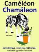 Conte Bilingue en Français et Allemand: Caméléon - Chamäleon . Collection apprendre l'allemand.
