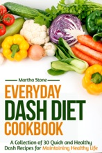 Everyday Dash Diet Cookbook: A Collection of 30 Quick and Healthy Dash Recipes for Maintaining Healthy Life