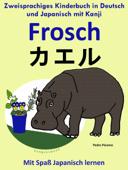 Zweisprachiges Kinderbuch in Deutsch und Japanisch (mit Kanji) - Frosch - カエル (Die Serie zum Japanisch lernen)