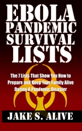 Ebola Pandemic Survival Lists The 7 Lists That Show You How To Prepare And Keep Your Family Alive During A Pandemic Disaster