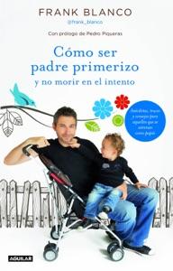 Cómo ser padre primerizo y no morir en el intento Book Cover