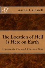 The Location Of Hell Is Here On Earth: Arguments For And Reasons Why