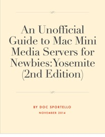 An Unofficial Guide to Mac Mini Media Servers for Newbies: Yosemite (2nd Edition) - Doc Sportello
