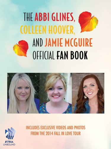 Abbi Glines, Colleen Hoover & Jamie McGuire - The Abbi Glines, Colleen Hoover, and Jamie McGuire Official Fan Book