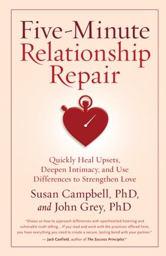 Susan Campbell, PhD & John Grey, PhD - Five-Minute Relationship Repair