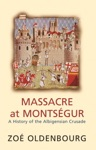 Massacre At Montsegur A History Of The Albigensian Crusade