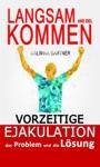 Vorzeitige Ejakulation Das Problem Und Die Loesung Langsam Ans Ziel Kommen German Edition