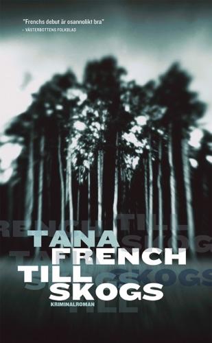 Tana French - Till skogs