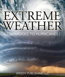 Extreme Weather (Tornadoes To Hurricanes) book