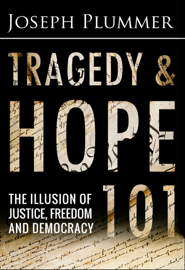 Tragedy and Hope 101: The Illusion of Justice, Freedom and Democracy