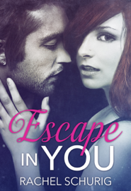 Escape in You - Rachel Schurig book summary