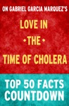 Love In The Time Of Cholera By Gabriel Garcia Marquez Top 50 Facts Countdown