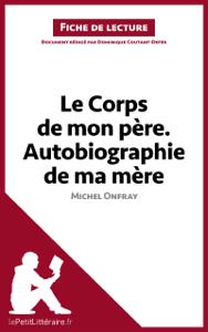 Le Corps de mon père. Autobiographie de ma mère de Michel Onfray (Fiche de lecture) La couverture du livre martien