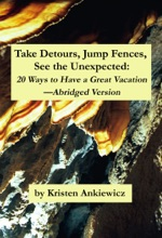 Take Detours, Jump Fences, See the Unexpected: 20 Ways to Have a Great Vacation—Abridged Version