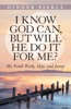 I Know God Can, But Will He Do It For Me?