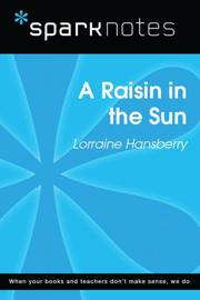 A Raisin in the Sun (SparkNotes Literature Guide) book