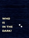 WHO IS IN THE DARK