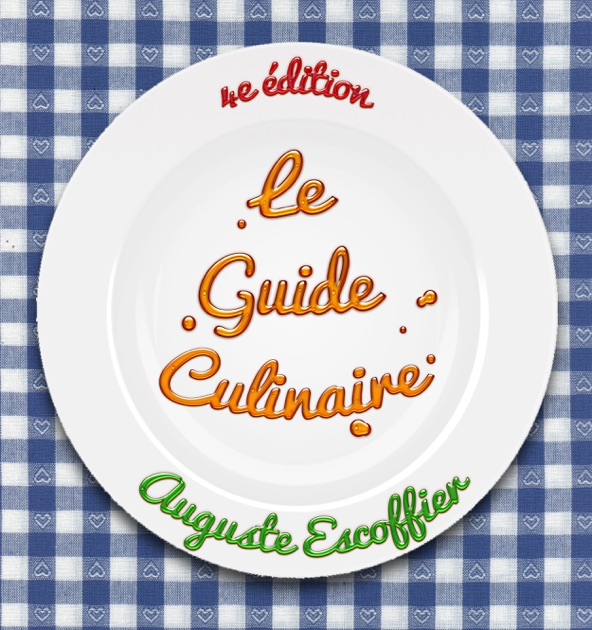 Le guide culinaire 4e dition by auguste escoffier on ibooks for Auguste escoffier ma cuisine book