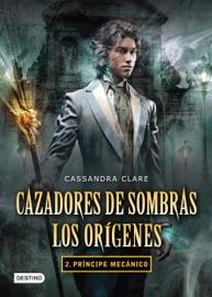Cazadores de sombras. Príncipe mecánico. Los orígenes 2. (Edición mexicana) PDF Download