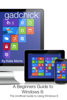 Katie Morris & GadChick - A Beginners Guide to Windows 8 artwork