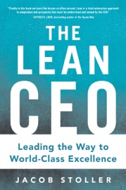 The Lean CEO: Leading the Way to World-Class Excellence - Jacob Stoller