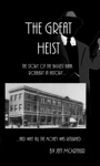 The Great Heist The Story Of The Biggest Bank Robbery In History And Why All The Money Was Returned