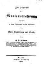 Zur geschichte der Marienverehrung besonders im letzten jahrhunderte vor der reformation in der mark Brandenburg und Lausitz