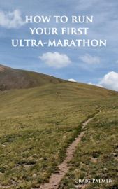 HOW TO RUN YOUR FIRST ULTRA-MARATHON