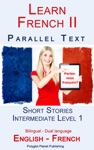 Learn French II - Parallel Text - Intermediate Level 1 - Short Stories English - French Bilingual