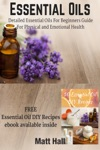 Essential Oils Detailed Essential Oils For Beginners Guide For Physical And Emotional Health