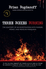 Three Bodies Burning The Anatomy Of An Investigation Into Murder Money And Mexican Marijuana