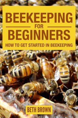 Beth Brown - Beekeeping For Beginners : How To Get Started In Beekeeping libro