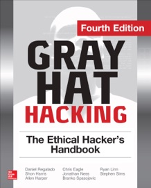 GRAY HAT HACKING THE ETHICAL HACKERS HANDBOOK, FOURTH EDITION