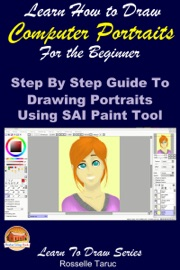 Learn How To Draw Computer Portraits For The Beginner Step By Step Guide To Drawing Portraits Using Sai Paint Tool