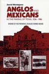 Anglos And Mexicans In The Making Of Texas 1836-1986