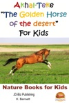 Akhal-Teke The Golden Horse Of The Desert For Kids
