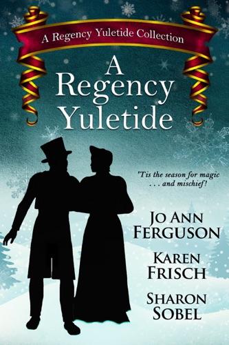 Sharon Sobel, Karen Frisch & Jo Ann Ferguson - A Regency Yuletide
