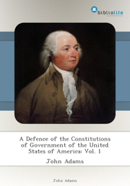A Defence of the Constitutions of Government of the United States of America: Vol. 1 book