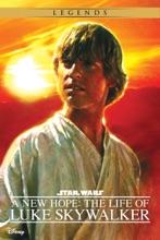 Star Wars: A New Hope:  The Life Of Luke Skywalker