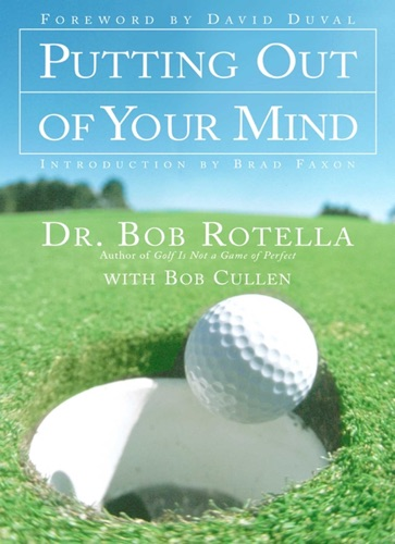 Putting Out of Your Mind - Bob Rotella - Bob Rotella