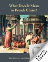 What Does It Mean To Preach Christ