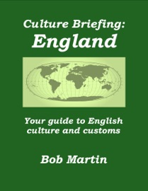 CULTURE BRIEFING: ENGLAND - YOUR GUIDE TO ENGLISH CULTURE AND CUSTOMS