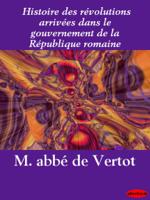 Histoire des révolutions arrivées dans le gouvernement de la République romaine