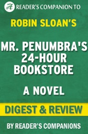 Mr. Penumbra's 24 Hour Bookstore: A Novel By Robin Sloan  Digest & Review
