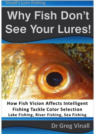 WHY FISH DONT SEE YOUR LURES: HOW FISH VISION AFFECTS INTELLIGENT FISHING TACKLE COLOR SELECTION. LAKE FISHING, RIVER FISHING, SEA FISHING.