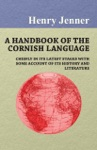 A Handbook Of The Cornish Language - Chiefly In Its Latest Stages With Some Account Of Its History And Literature